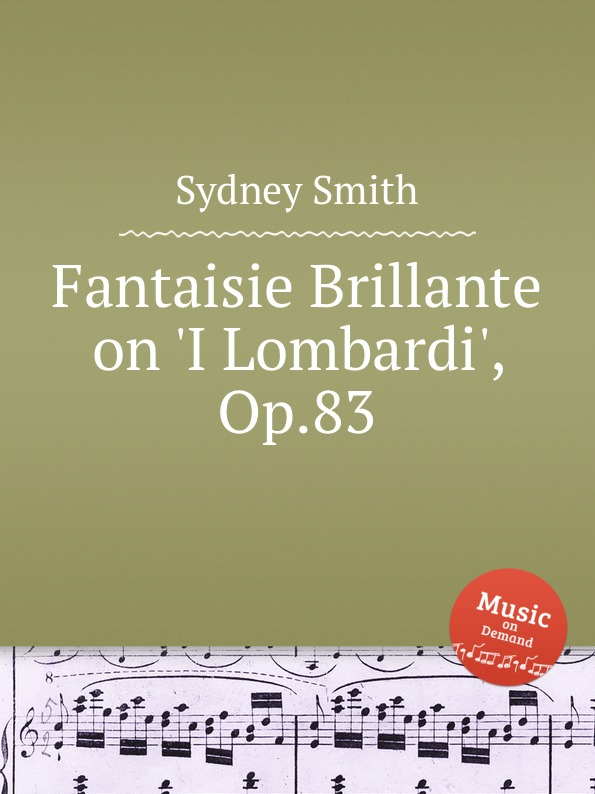 S. Smith Fantaisie Brillante on .I Lombardi., Op.83 s smith fantaisie brillante on un ballo in maschera op 10