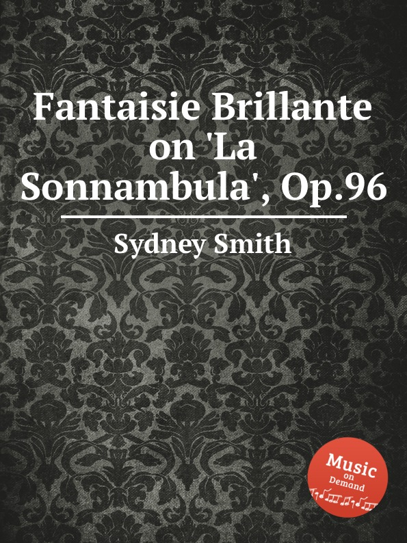 S. Smith Fantaisie Brillante on .La Sonnambula., Op.96 недорого