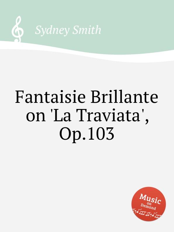 S. Smith Fantaisie Brillante on .La Traviata., Op.103 цена