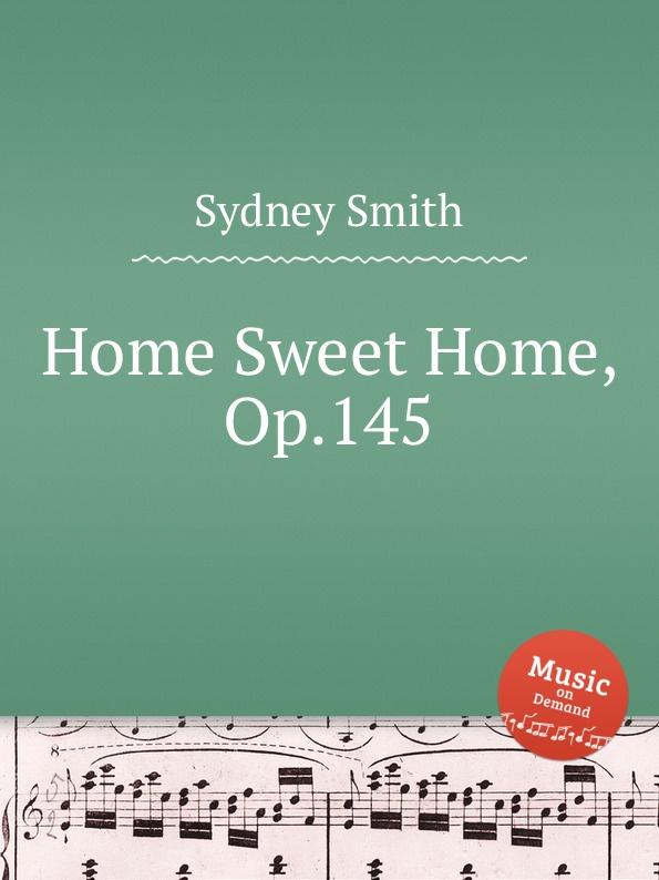 S. Smith Home Sweet Home, Op.145 l m gottschalk home sweet home op 51