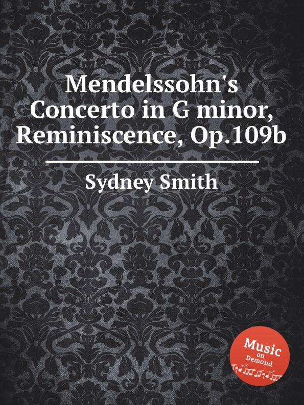 S. Smith Mendelssohn.s Concerto in G minor, Reminiscence, Op.109b s smith mendelssohn s scotch symphony paraphrase op 101