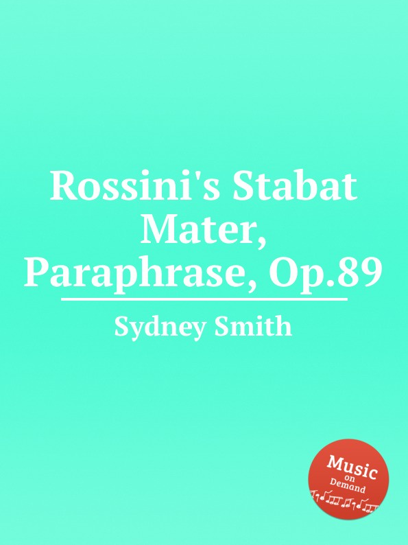 лучшая цена S. Smith Rossini.s Stabat Mater, Paraphrase, Op.89