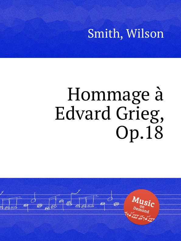 W. Smith Hommage a Edvard Grieg, Op.18 edvard grieg 23 little piano pieces