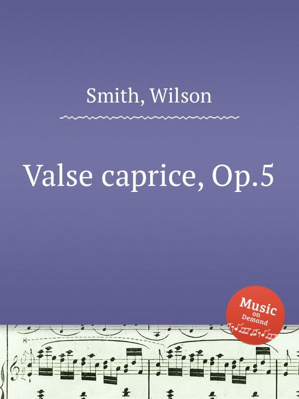 лучшая цена W. Smith Valse caprice, Op.5