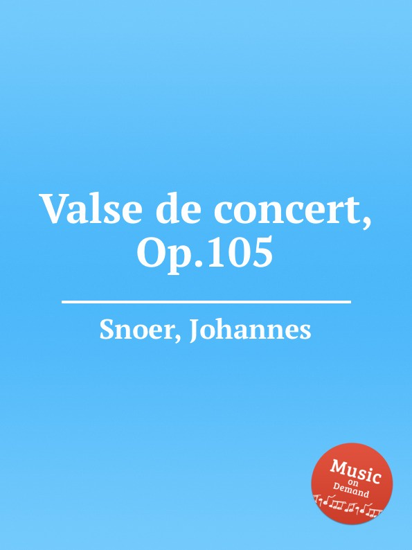 J. Snoer Valse de concert, Op.105 j raff valse impromptu a la tyrolienne woo 28