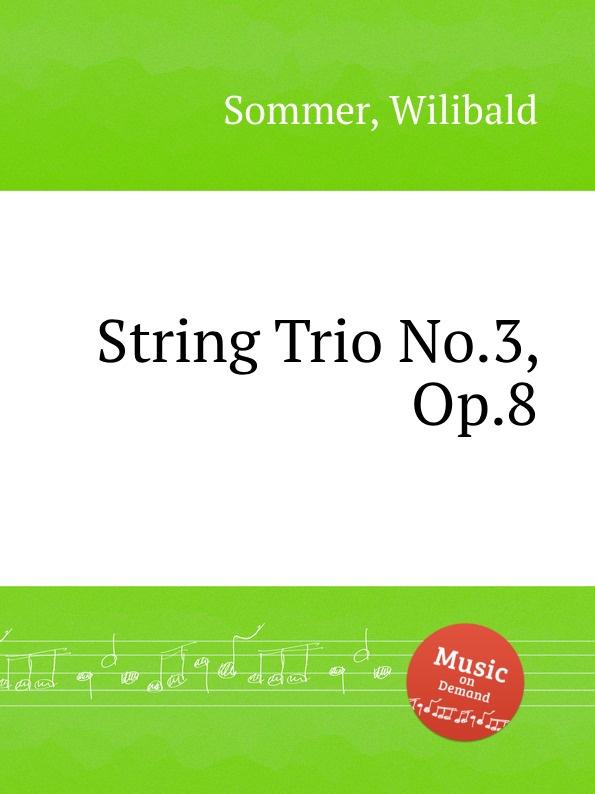 W. Sommer String Trio No.3, Op.8 недорого
