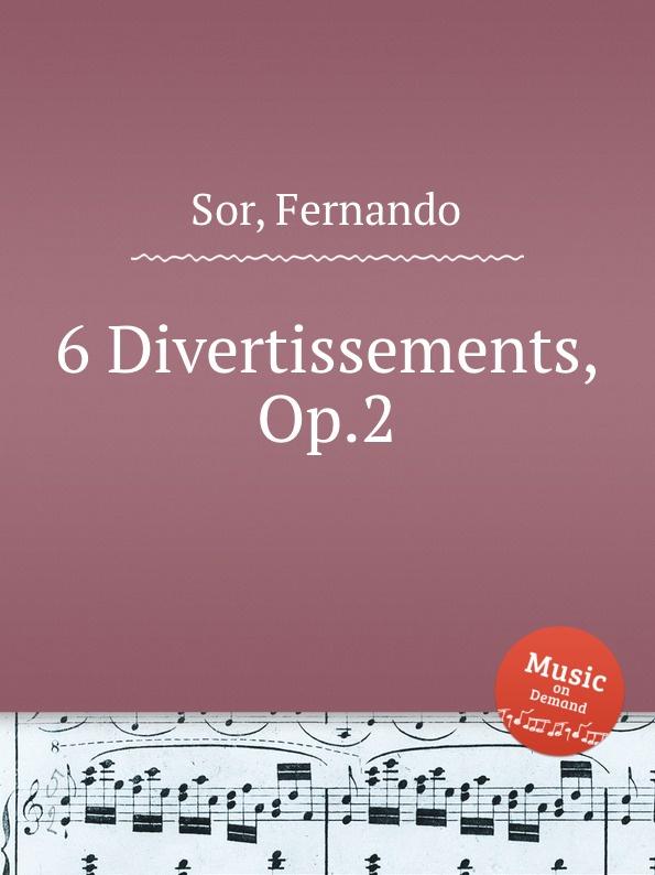 F. Sor 6 Divertissements, Op.2 гейзер сменная засыпка для картриджа ку 10bb 35756