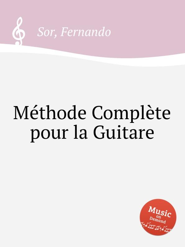 F. Sor Mеthode Complеte pour la Guitare n coste 14 pieces pour la guitare op 51