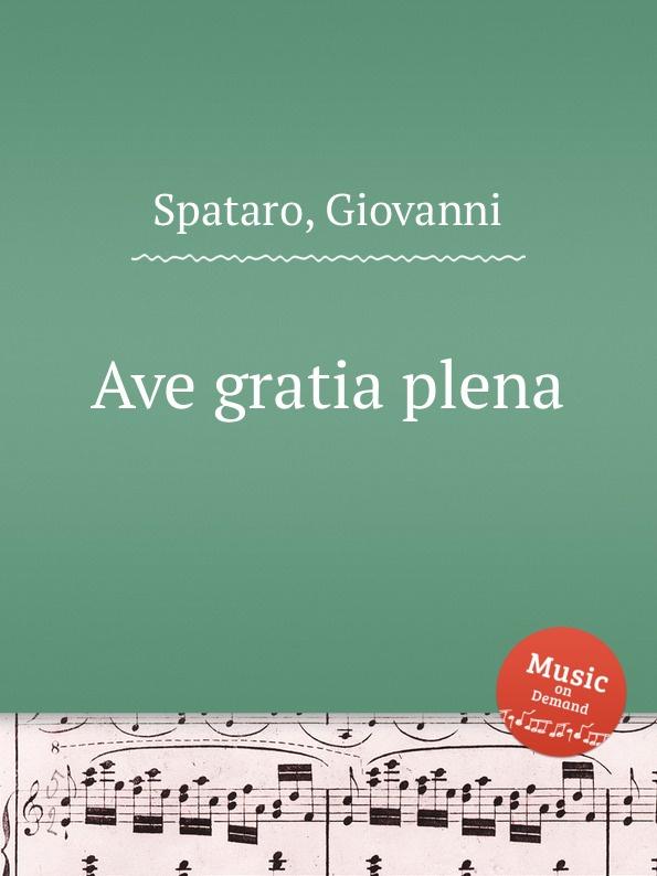 цена G. Spataro Ave gratia plena в интернет-магазинах