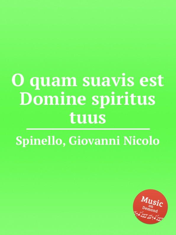 G.N. Spinello O quam suavis est Domine spiritus tuus s patta o quam suavis est domine spiritus tuus