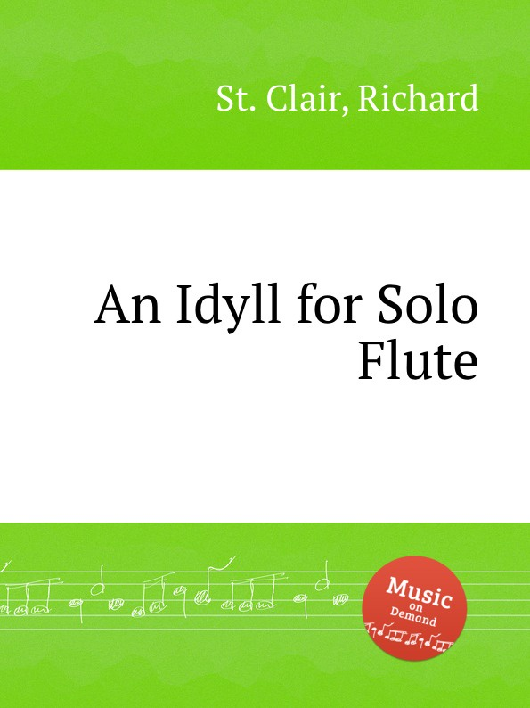 St. R. Clair An Idyll for Solo Flute