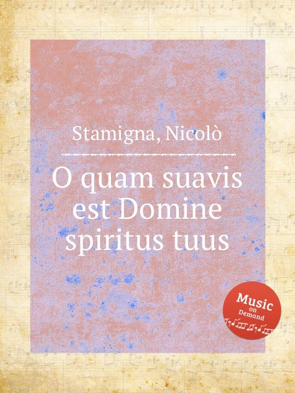 N. Stamigna O quam suavis est Domine spiritus tuus s patta o quam suavis est domine spiritus tuus