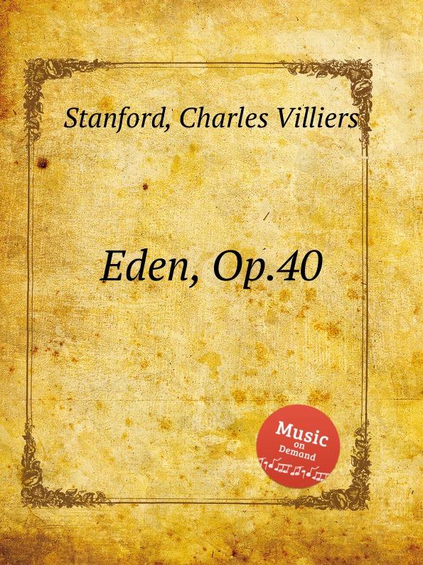 C.V. Stanford Eden, Op.40 c v stanford eden op 40