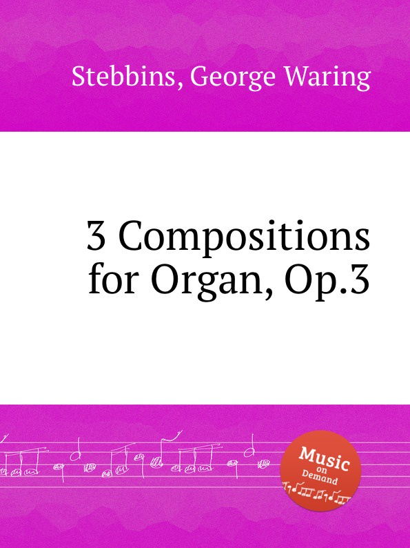 G.W. Stebbins 3 Compositions for Organ, Op.3