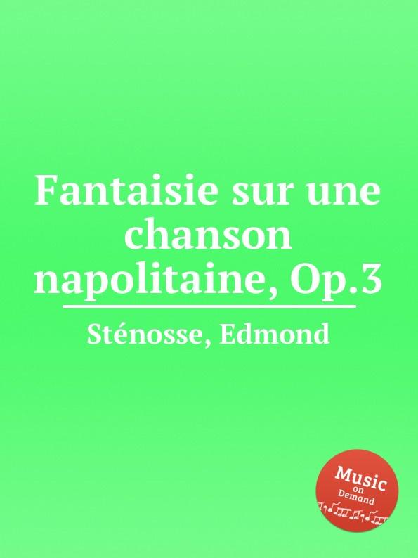 E. Stеnosse Fantaisie sur une chanson napolitaine, Op.3 m carcassi fantaisie sur les motifs du serment op 45