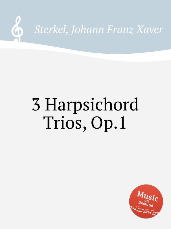 J.F.X. Sterkel 3 Harpsichord Trios, Op.1 j f x sterkel 3 harpsichord trios op 2