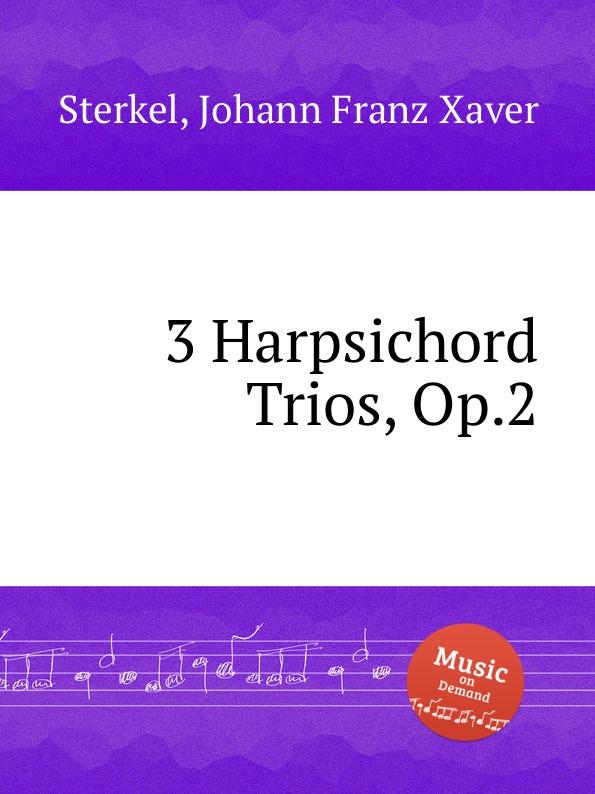 J.F.X. Sterkel 3 Harpsichord Trios, Op.2 j f x sterkel 3 harpsichord trios op 2