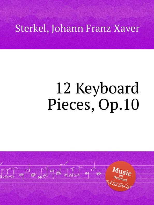 J.F.X. Sterkel 12 Keyboard Pieces, Op.10