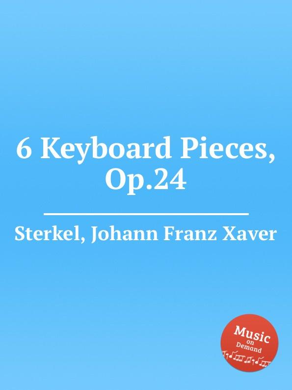 J.F.X. Sterkel 6 Keyboard Pieces, Op.24