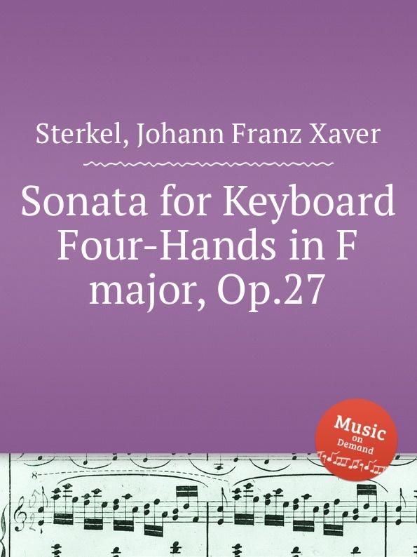J.F.X. Sterkel Sonata for Keyboard Four-Hands in F major, Op.27 j f x sterkel 3 harpsichord trios op 2