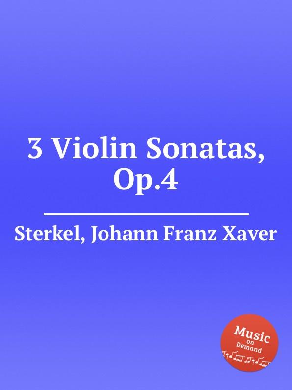J.F.X. Sterkel 3 Violin Sonatas, Op.4 j f x sterkel 3 harpsichord trios op 2