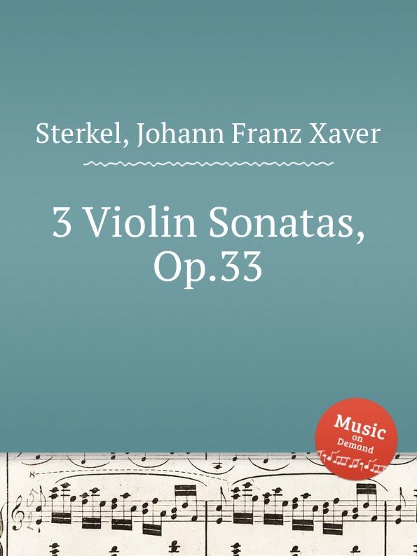 J.F.X. Sterkel 3 Violin Sonatas, Op.33 j f x sterkel 3 harpsichord trios op 2