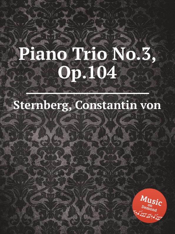 C. von Sternberg Piano Trio No.3, Op.104