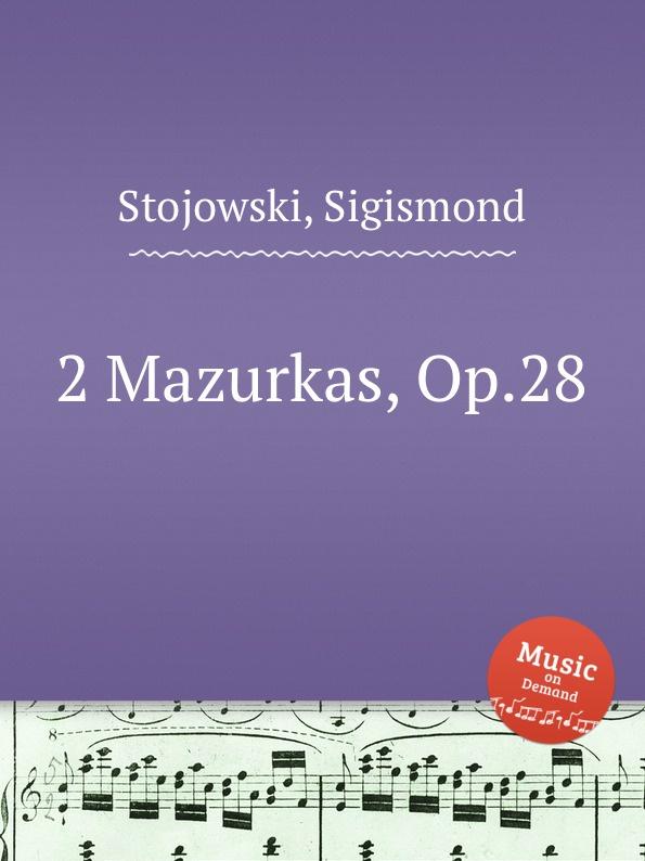 S. Stojowski 2 Mazurkas, Op.28 ф шопен мазурки op 68 mazurkas op 68
