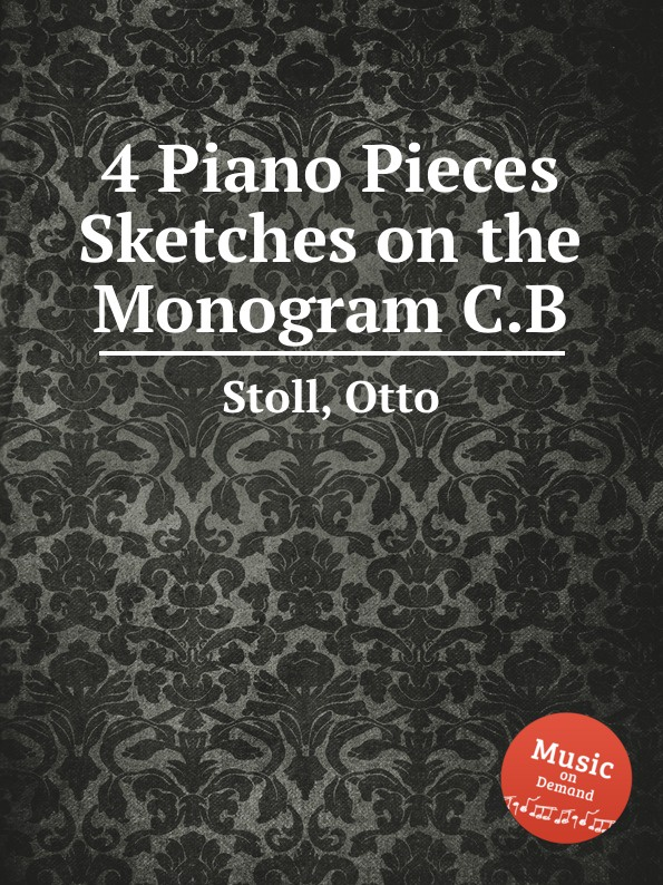 O. Stoll 4 Piano Pieces . Sketches on the Monogram C.B.