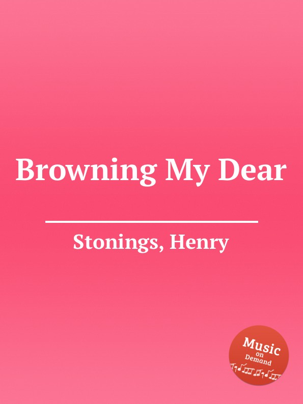 H. Stonings Browning My Dear callaghan h dear amy