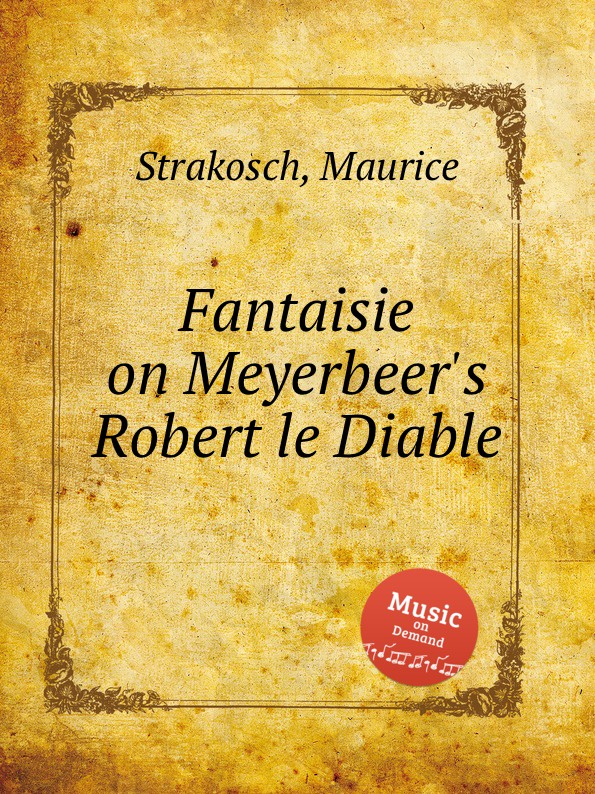 M. Strakosch Fantaisie on Meyerbeer.s Robert le Diable стоимость