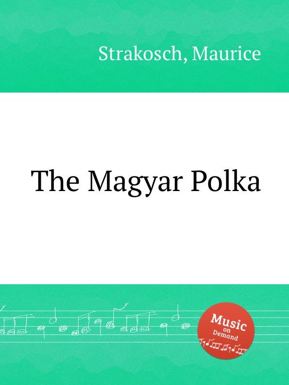 M. Strakosch The Magyar Polka стоимость