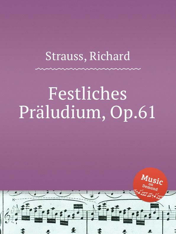 R. Strauss Festliches Praludium, Op.61 j a w todt concert praludium uber mein jesu dem die seraphinen op 61