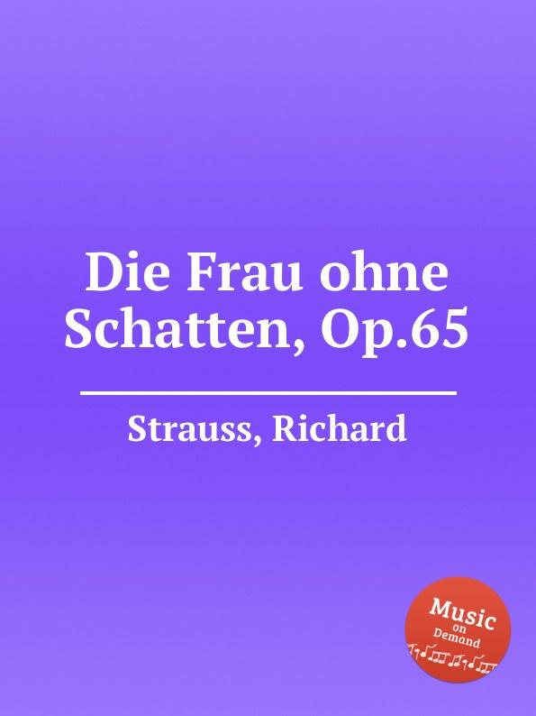 цена на R. Strauss Die Frau ohne Schatten, Op.65
