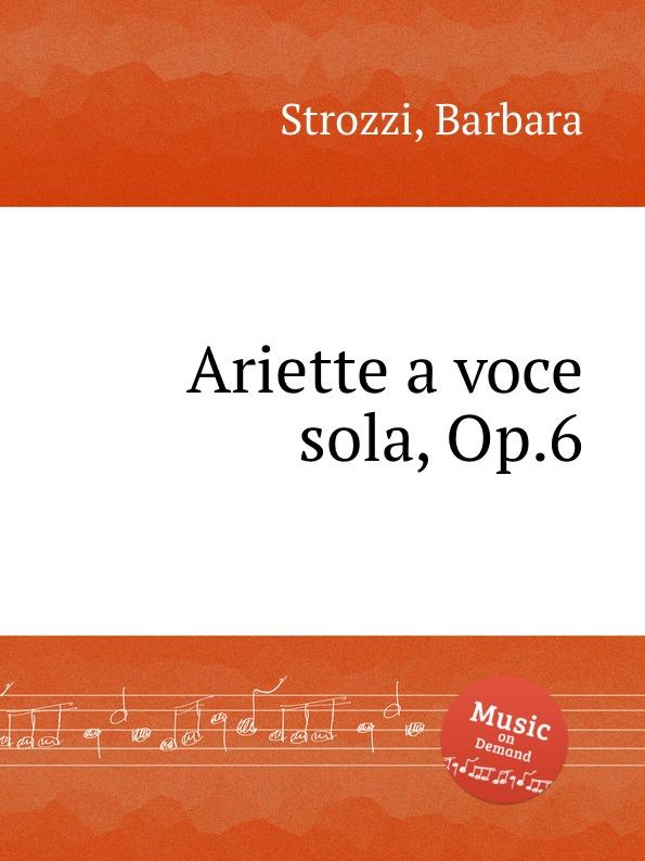 B. Strozzi Ariette a voce sola, Op.6 g b bassani cantate a voce sola