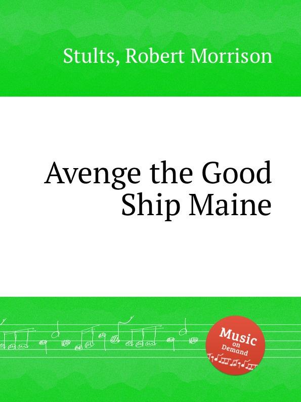 R. M. Stults Avenge the Good Ship Maine r m stults when the twilight softly falls