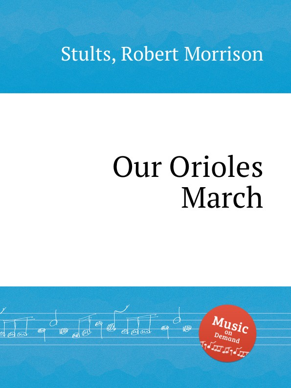 R. M. Stults Our Orioles March