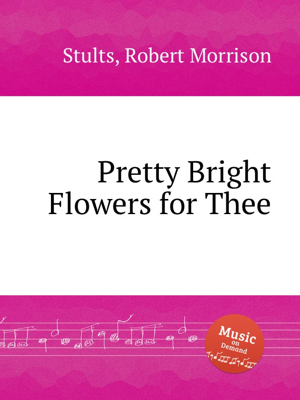 R. M. Stults Pretty Bright Flowers for Thee