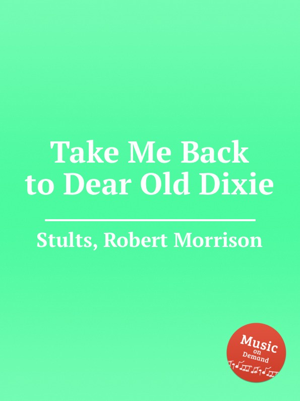 R. M. Stults Take Me Back to Dear Old Dixie r m stults when the twilight softly falls