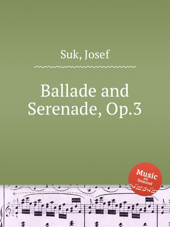 J. Suk Ballade and Serenade, Op.3 недорого