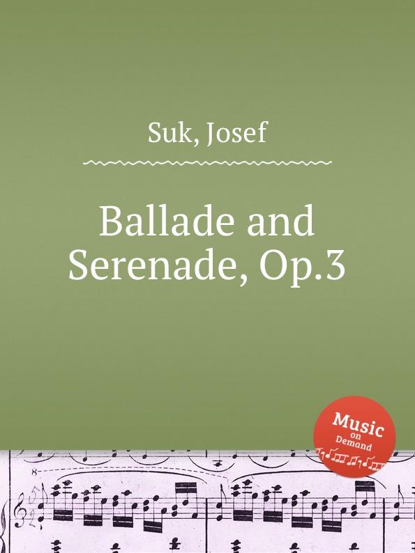 J. Suk Ballade and Serenade, Op.3 j andersen ballade et danse des sylphes op 5