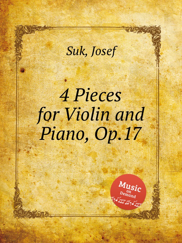 J. Suk 4 Pieces for Violin and Piano, Op.17 j suk suite op 21