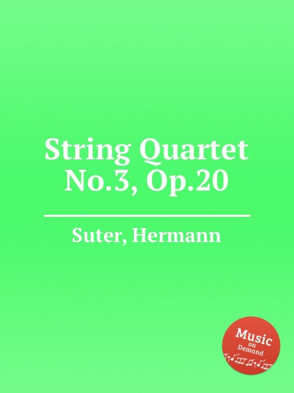 H. Suter String Quartet No.3, Op.20 цена и фото