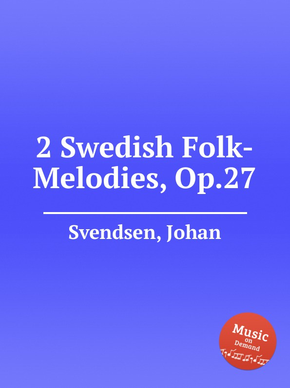 J. Svendsen 2 Swedish Folk-Melodies, Op.27 k j gaul 5 melodies op 1