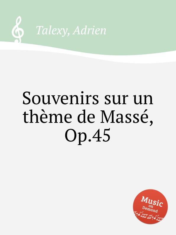 A. Talexy Souvenirs sur un thеme de Massе, Op.45 цена и фото