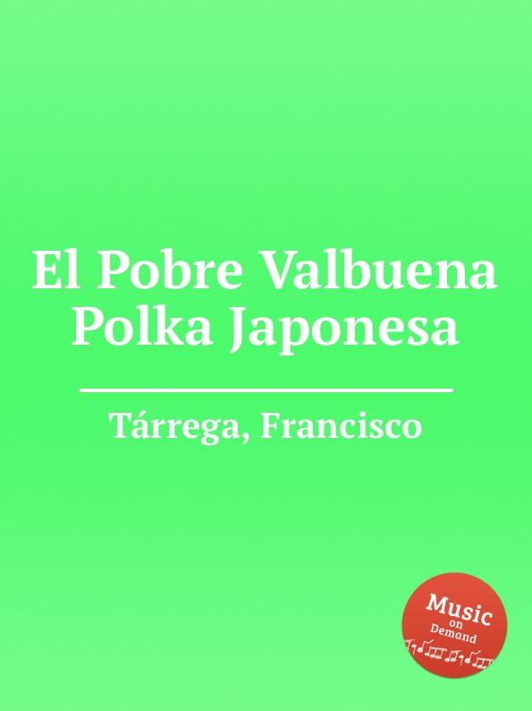 F. Tаrrega El Pobre Valbuena Polka Japonesa недорого