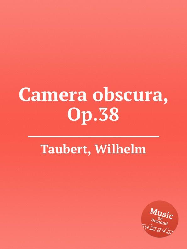 W. Taubert Camera obscura, Op.38 w taubert 6 gesange op 151