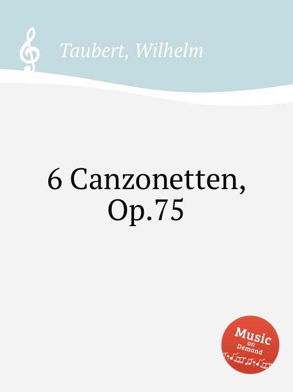 W. Taubert 6 Canzonetten, Op.75 w taubert 6 gesange op 151