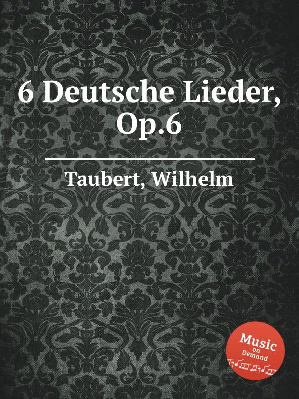 W. Taubert 6 Deutsche Lieder, Op.6 w taubert 6 gesange op 151
