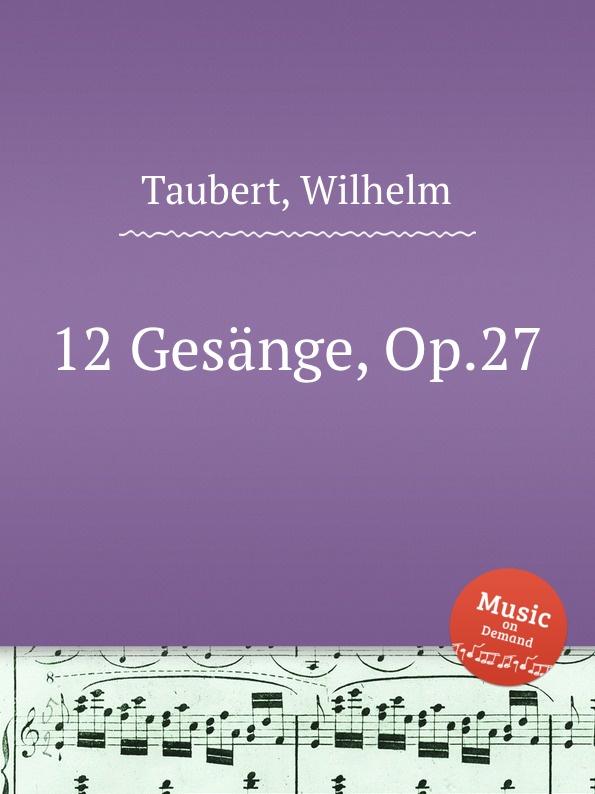 W. Taubert 12 Gesange, Op.27 w taubert 6 gesange op 151